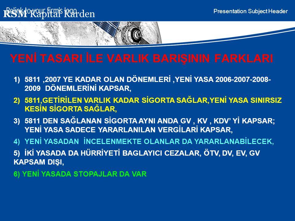 Presentation Subject Header RSM Kapital Karden 1)5811,2007 YE KADAR OLAN DÖNEMLERİ,YENİ YASA 2006-2007-2008- 2009 DÖNEMLERİNİ KAPSAR, 2)5811,GETİRİLEN