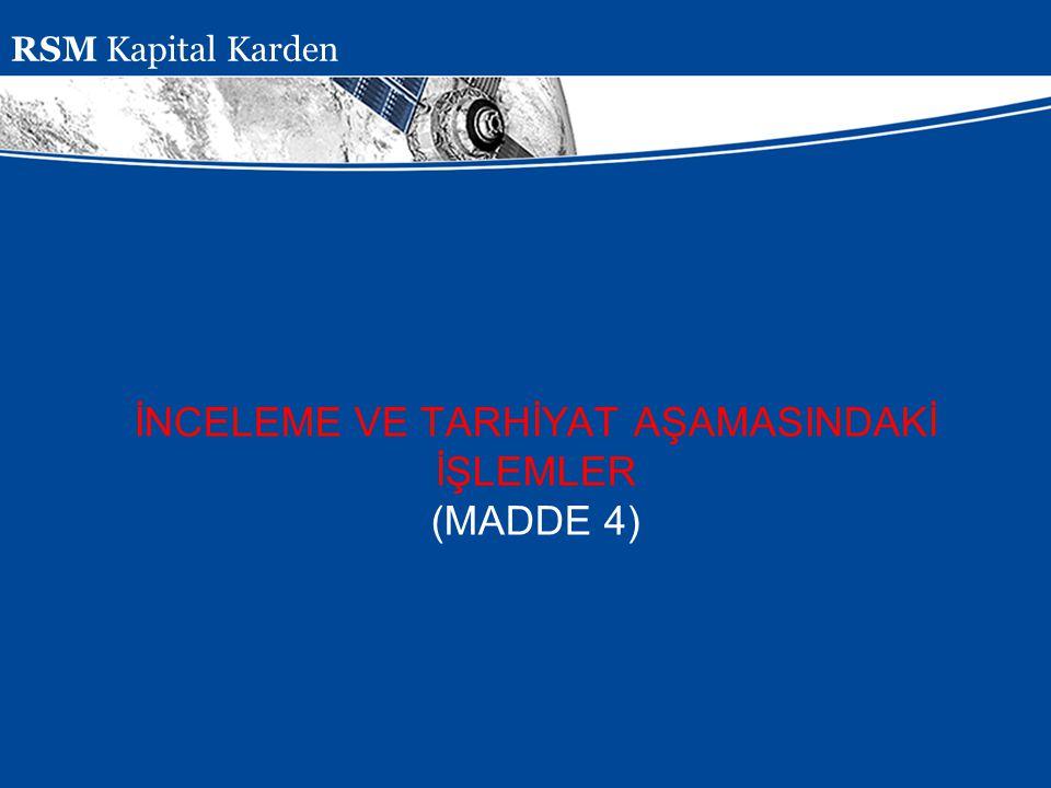 Presentation Subject Header İNCELEME VE TARHİYAT AŞAMASINDAKİ İŞLEMLER (MADDE 4) RSM Kapital Karden