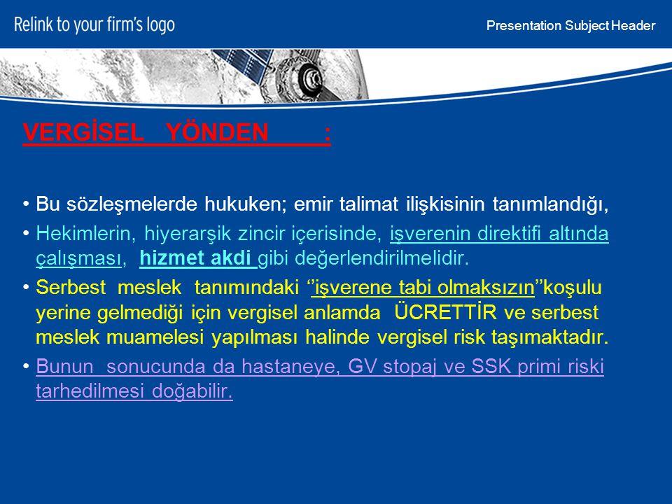 Presentation Subject Header VERGİSEL YÖNDEN : Bu sözleşmelerde hukuken; emir talimat ilişkisinin tanımlandığı, Hekimlerin, hiyerarşik zincir içerisind