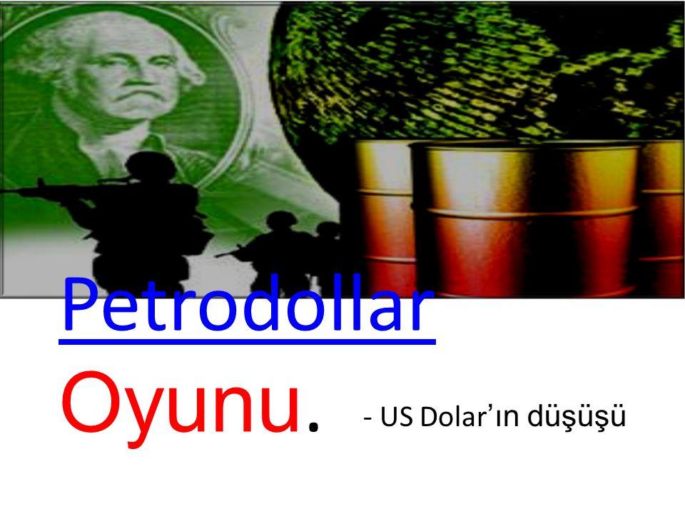 Petrodollar Petrodollar Oyunu. - US Dolar 'ın düşüşü