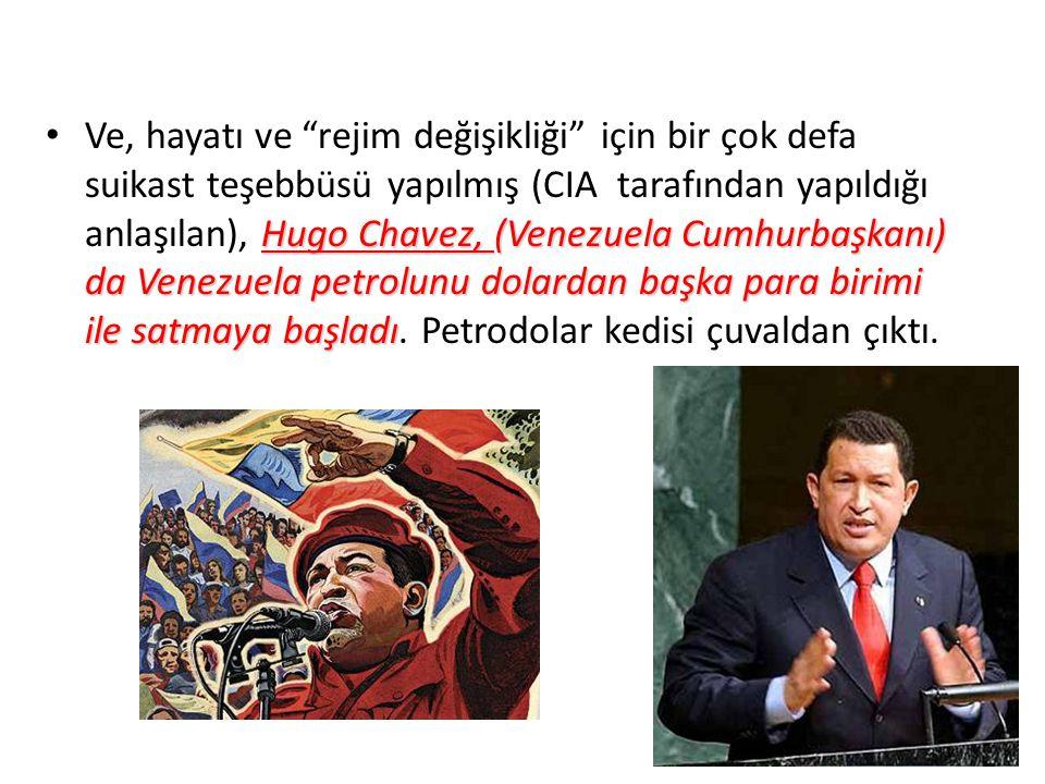 Hugo Chavez, (Venezuela Cumhurbaşkanı) da Venezuela petrolunu dolardan başka para birimi ile satmaya başladı Ve, hayatı ve rejim değişikliği için bir çok defa suikast teşebbüsü yapılmış (CIA tarafından yapıldığı anlaşılan), Hugo Chavez, (Venezuela Cumhurbaşkanı) da Venezuela petrolunu dolardan başka para birimi ile satmaya başladı.