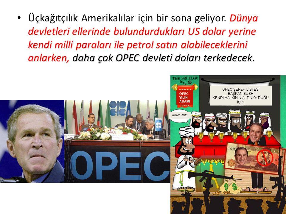 Dünya devletleri ellerinde bulundurdukları US dolar yerine kendi milli paraları ile petrol satın alabileceklerini anlarken, daha çok OPEC devleti doları terkedecek.