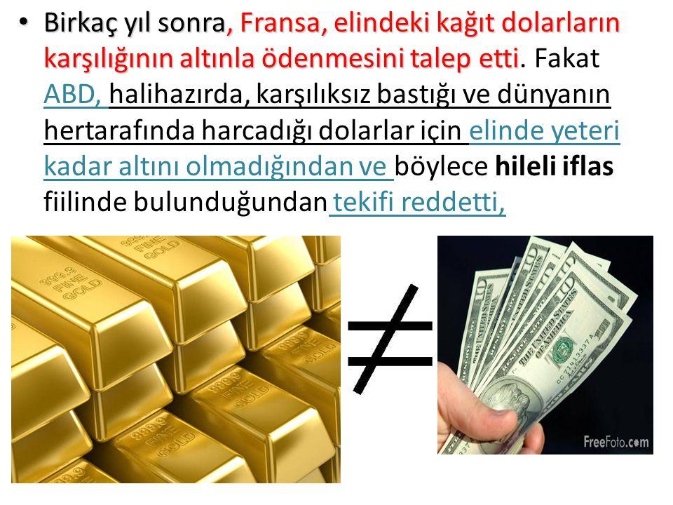 Birkaç yıl sonra, Fransa, elindeki kağıt dolarların karşılığının altınla ödenmesini talep etti Birkaç yıl sonra, Fransa, elindeki kağıt dolarların karşılığının altınla ödenmesini talep etti.