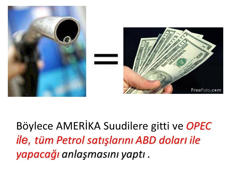 OPEC ile, tüm Petrol satışlarını ABD dolar ı ile yapacağı anlaşmasını yaptı.