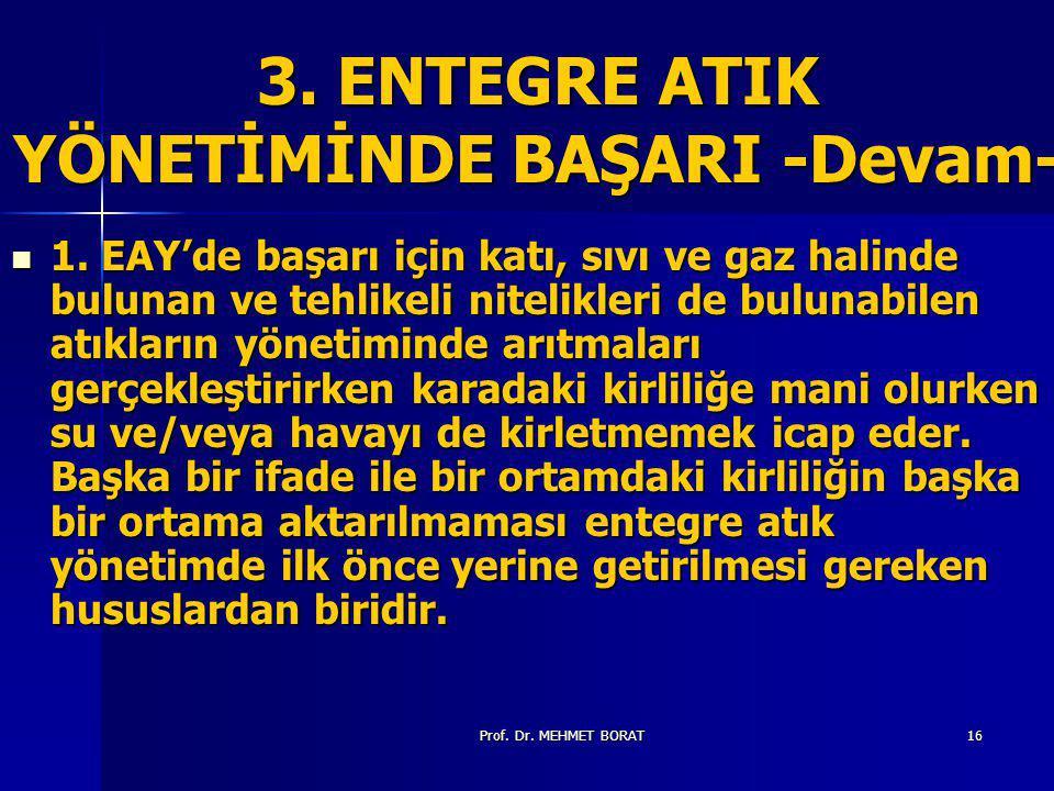 Prof.Dr. MEHMET BORAT16 3. ENTEGRE ATIK YÖNETİMİNDE BAŞARI -Devam- 1.