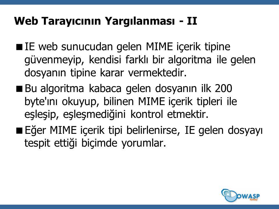 Web Tarayıcının Yargılanması - II  IE web sunucudan gelen MIME içerik tipine güvenmeyip, kendisi farklı bir algoritma ile gelen dosyanın tipine karar vermektedir.