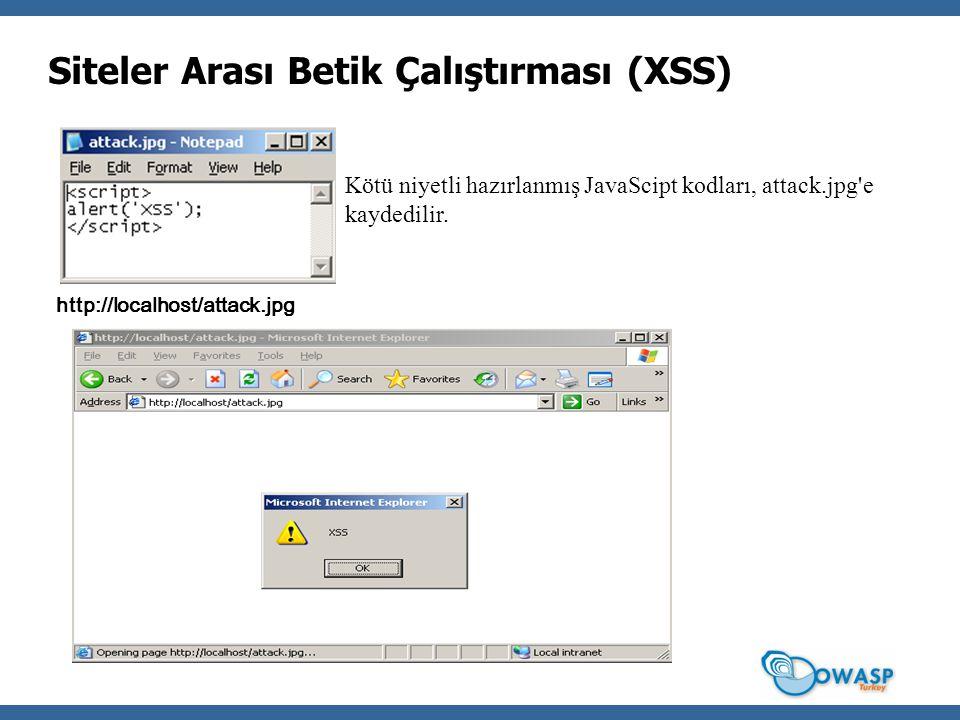 Siteler Arası Betik Çalıştırması (XSS) Kötü niyetli hazırlanmış JavaScipt kodları, attack.jpg e kaydedilir.