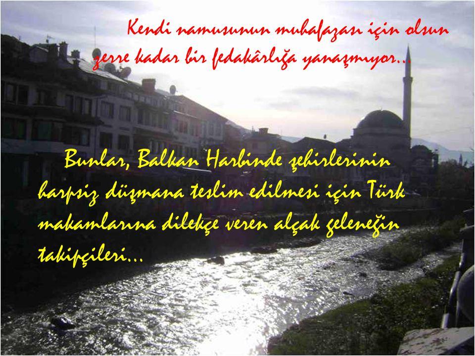 Bunlar, Balkan Harbinde şehirlerinin harpsiz düşmana teslim edilmesi için Türk makamlarına dilekçe veren alçak geleneğin takipçileri...