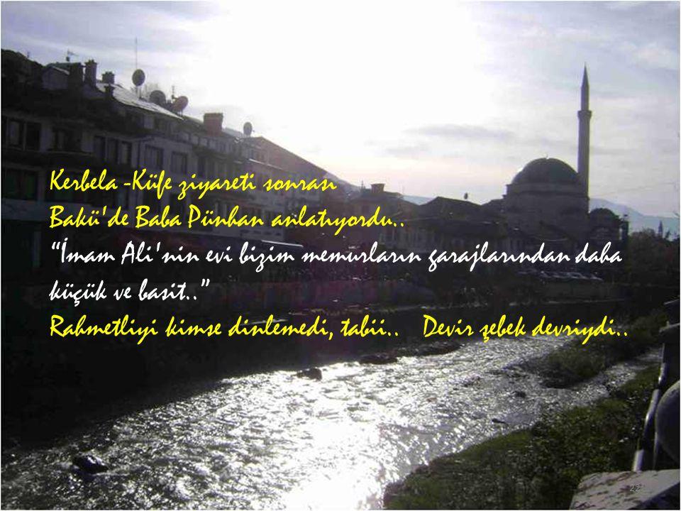 Kerbela -Küfe ziyareti sonrası Bakü de Baba Pünhan anlatıyordu..