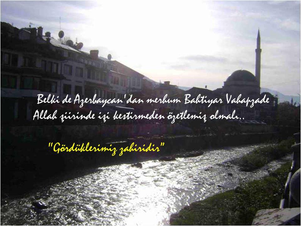 Belki de Azerbaycan dan merhum Bahtiyar Vahapzade Allah şiirinde işi kestirmeden özetlemiş olmalı..