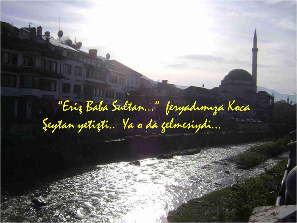 Eriş Baba Sultan… feryadımıza Koca Şeytan yetişti.. Ya o da gelmesiydi… 39