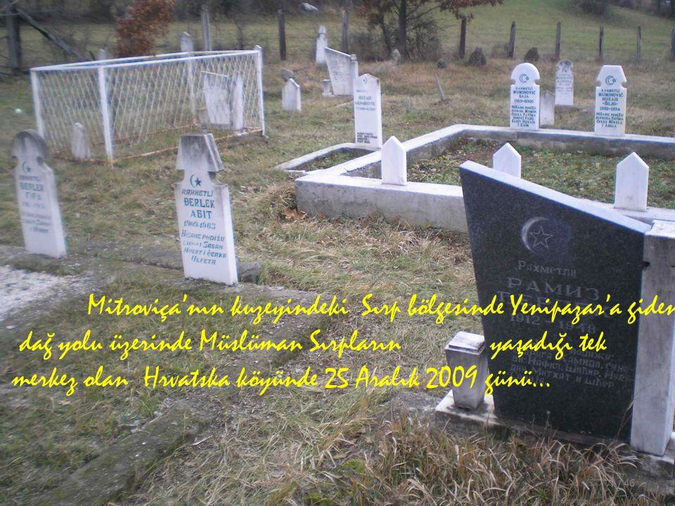 Mitroviça'nın kuzeyindeki Sırp bölgesinde Yenipazar'a giden dağ yolu üzerinde Müslüman Sırpların yaşadığı tek merkez olan Hrvatska köyünde 25 Aralık 2009 günü… 46