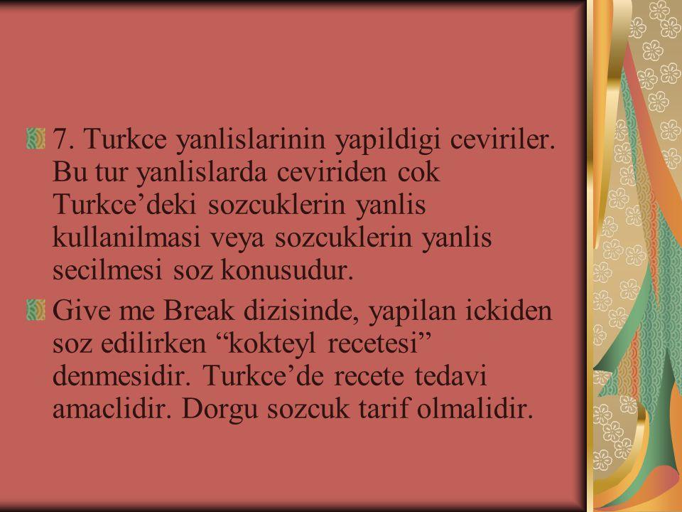 7. Turkce yanlislarinin yapildigi ceviriler.