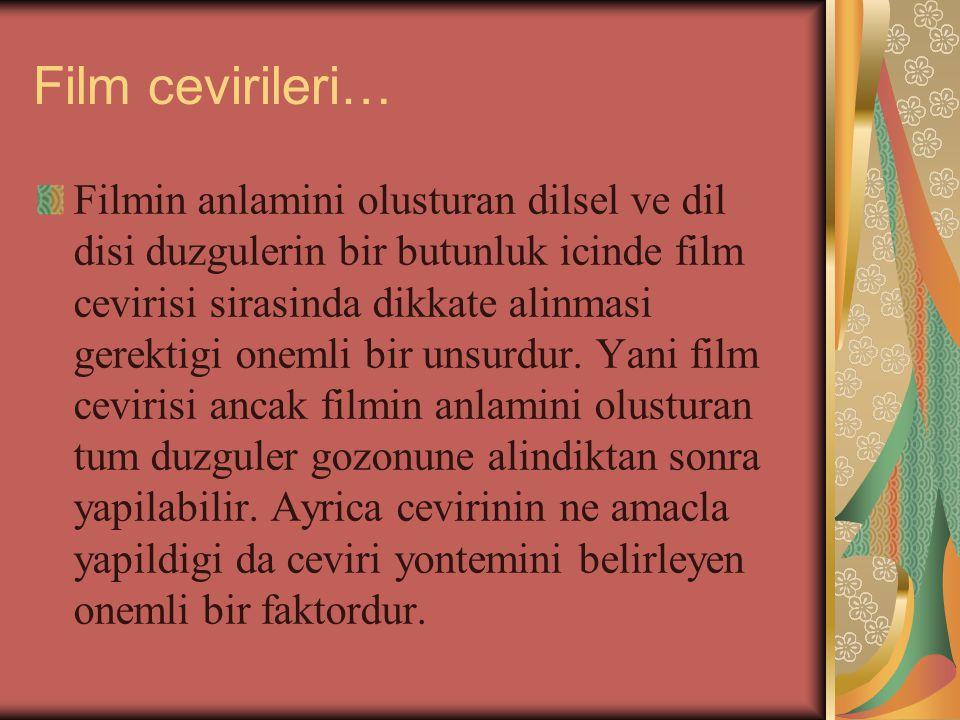 Film cevirileri… Filmin anlamini olusturan dilsel ve dil disi duzgulerin bir butunluk icinde film cevirisi sirasinda dikkate alinmasi gerektigi onemli bir unsurdur.