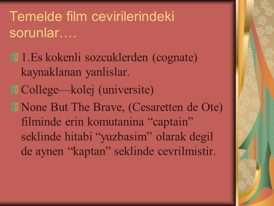 Temelde film cevirilerindeki sorunlar…. 1.Es kokenli sozcuklerden (cognate) kaynaklanan yanlislar.