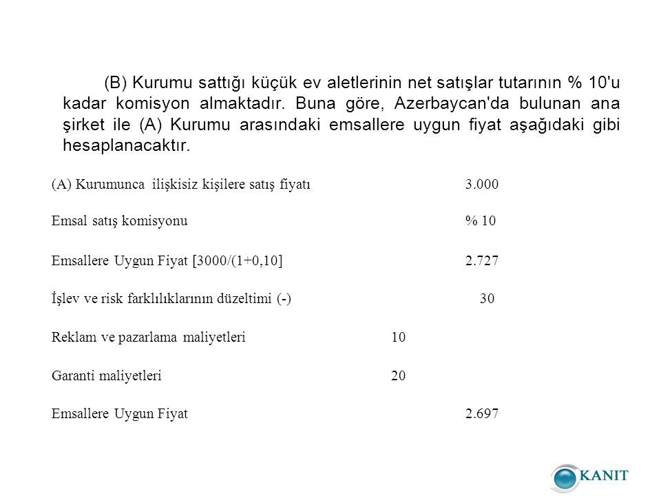 (B) Kurumu sattığı küçük ev aletlerinin net satışlar tutarının % 10 u kadar komisyon almaktadır.