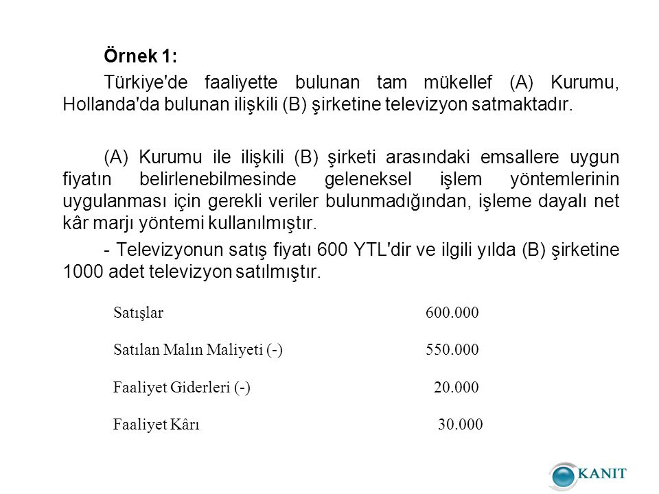 Örnek 1: Türkiye de faaliyette bulunan tam mükellef (A) Kurumu, Hollanda da bulunan ilişkili (B) şirketine televizyon satmaktadır.