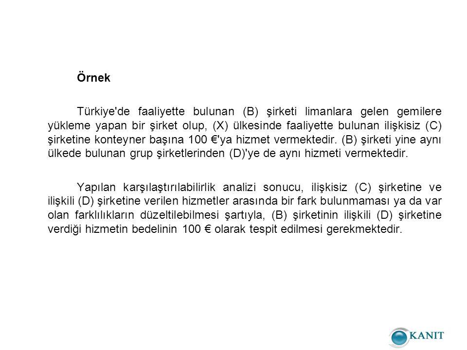 Örnek Türkiye de faaliyette bulunan (B) şirketi limanlara gelen gemilere yükleme yapan bir şirket olup, (X) ülkesinde faaliyette bulunan ilişkisiz (C) şirketine konteyner başına 100 € ya hizmet vermektedir.