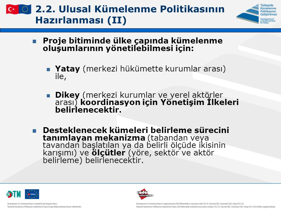 2.2. Ulusal Kümelenme Politikasının Hazırlanması (II) Proje bitiminde ülke çapında kümelenme oluşumlarının yönetilebilmesi için: Yatay (merkezi hüküme