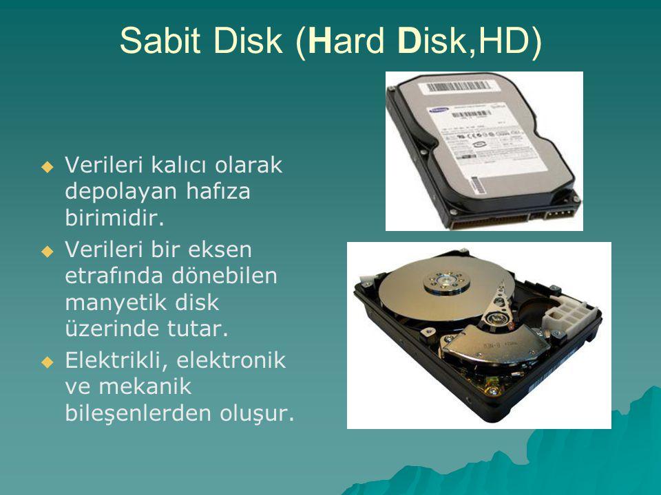 Sabit Disk (Hard Disk,HD)   Verileri kalıcı olarak depolayan hafıza birimidir.   Verileri bir eksen etrafında dönebilen manyetik disk üzerinde tut