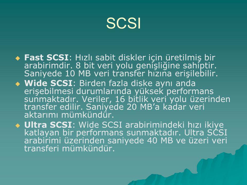   Fast SCSI: Hızlı sabit diskler için üretilmiş bir arabirimdir. 8 bit veri yolu genişliğine sahiptir. Saniyede 10 MB veri transfer hızına erişilebi