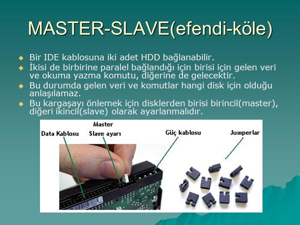 MASTER-SLAVE(efendi-köle)   Bir IDE kablosuna iki adet HDD bağlanabilir.   İkisi de birbirine paralel bağlandığı için birisi için gelen veri ve ok