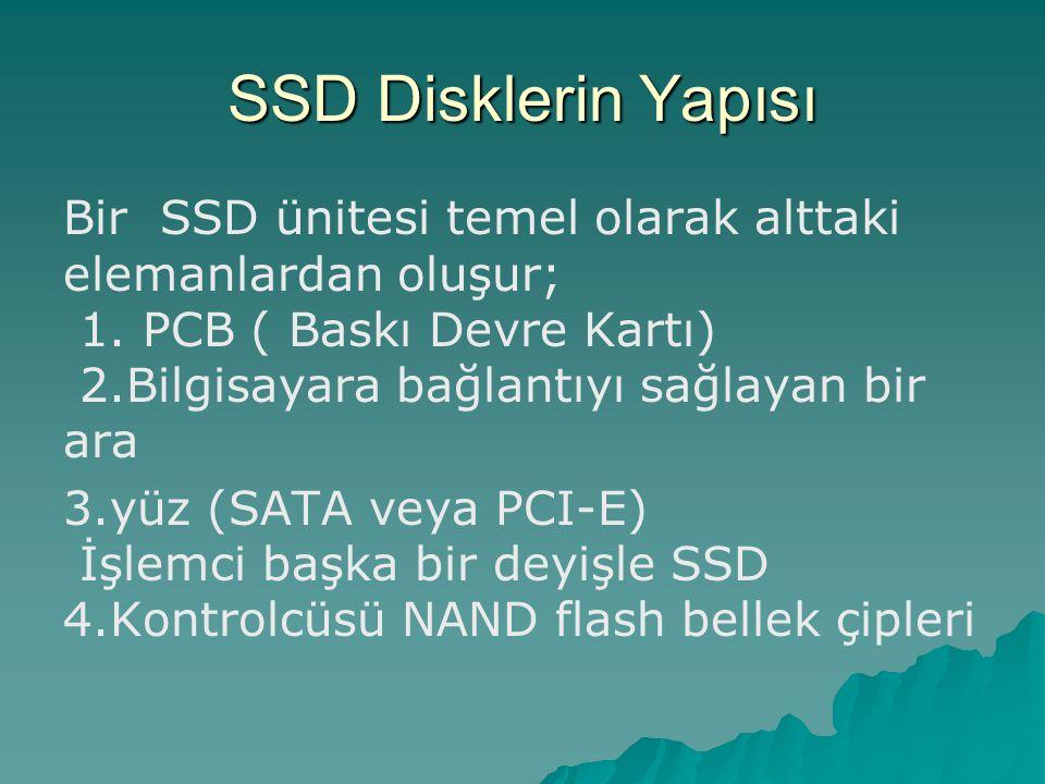 SSD Disklerin Yapısı Bir SSD ünitesi temel olarak alttaki elemanlardan oluşur; 1. PCB ( Baskı Devre Kartı) 2.Bilgisayara bağlantıyı sağlayan bir ara 3