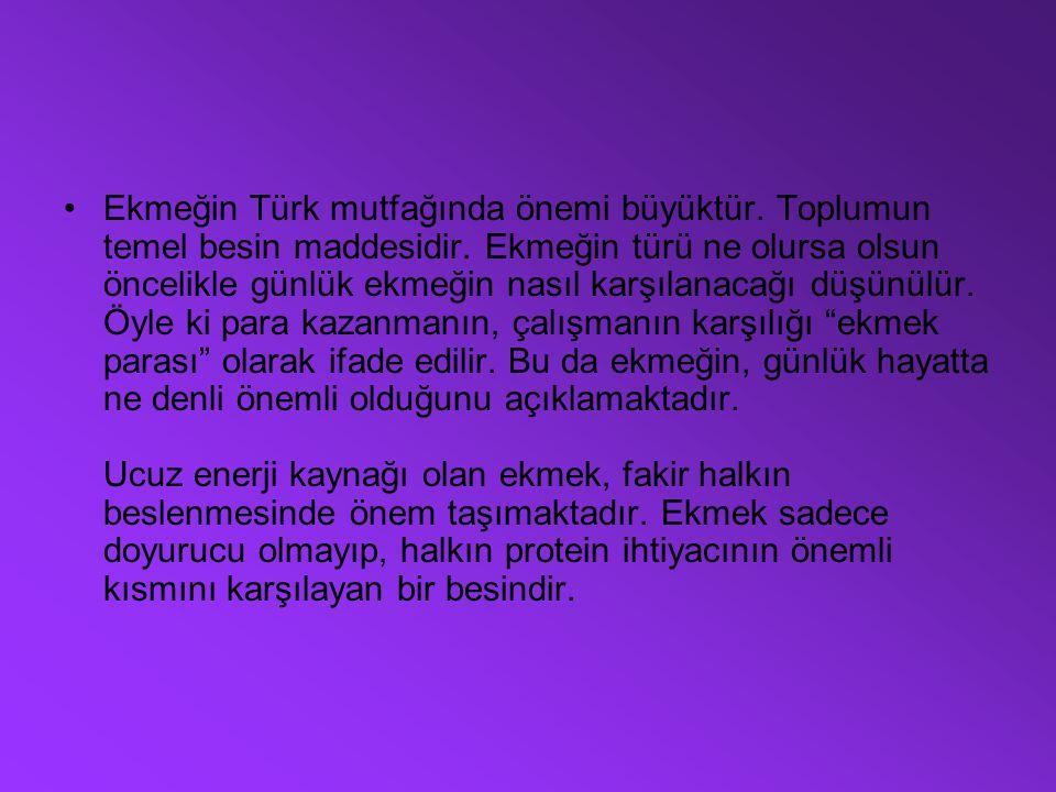 Ekmeğin Türk mutfağında önemi büyüktür. Toplumun temel besin maddesidir.