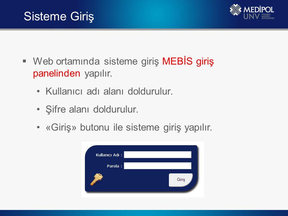  Web ortamında sisteme giriş MEBİS giriş panelinden yapılır. Kullanıcı adı alanı doldurulur. Şifre alanı doldurulur. «Giriş» butonu ile sisteme giriş