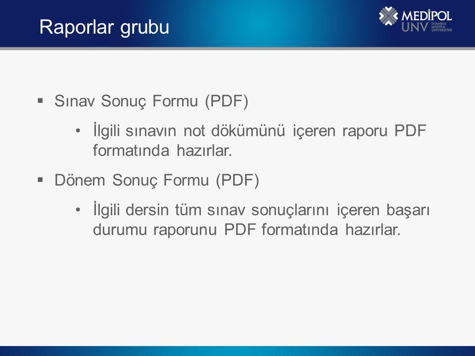  Sınav Sonuç Formu (PDF) İlgili sınavın not dökümünü içeren raporu PDF formatında hazırlar.  Dönem Sonuç Formu (PDF) İlgili dersin tüm sınav sonuçla