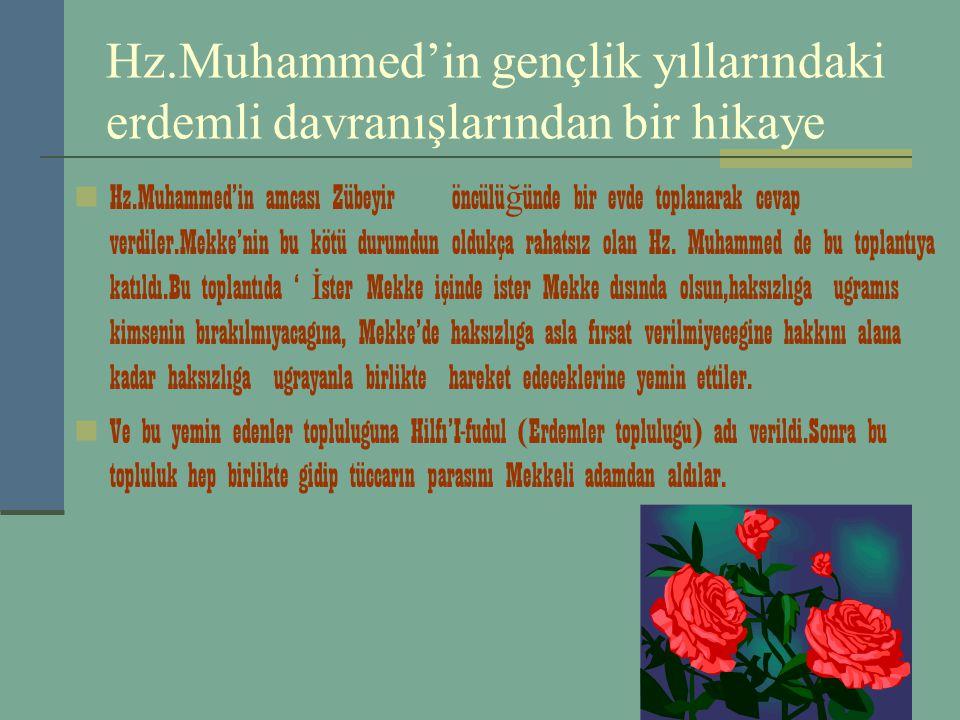 Hz.Muhammed'in gençlik yıllarındaki erdemli davranışlarından bir hikaye Hz.Muhammed'in amcası Zübeyir öncülü ğ ünde bir evde toplanarak cevap verdiler.Mekke'nin bu kötü durumdun oldukça rahatsız olan Hz.