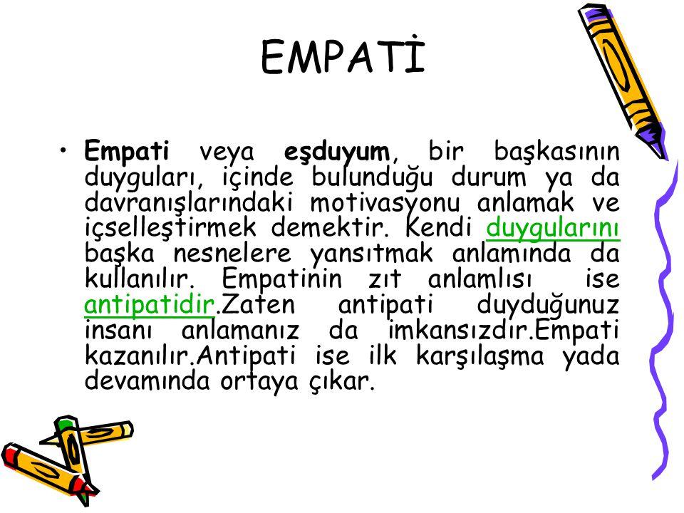 EMPATİ Empati veya eşduyum, bir başkasının duyguları, içinde bulunduğu durum ya da davranışlarındaki motivasyonu anlamak ve içselleştirmek demektir. K
