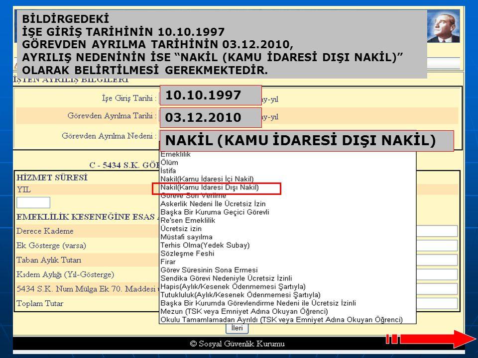 """38 BİLDİRGEDEKİ İŞE GİRİŞ TARİHİNİN 10.10.1997 GÖREVDEN AYRILMA TARİHİNİN 03.12.2010, AYRILIŞ NEDENİNİN İSE """"NAKİL (KAMU İDARESİ DIŞI NAKİL)"""" OLARAK B"""
