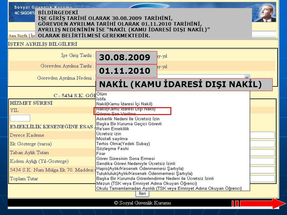 """51 BİLDİRGEDEKİ İŞE GİRİŞ TARİHİ OLARAK 30.08.2009 TARİHİNİ, GÖREVDEN AYRILMA TARİHİ OLARAK 01.11.2010 TARİHİNİ, AYRILIŞ NEDENİNİN İSE """"NAKİL (KAMU İD"""
