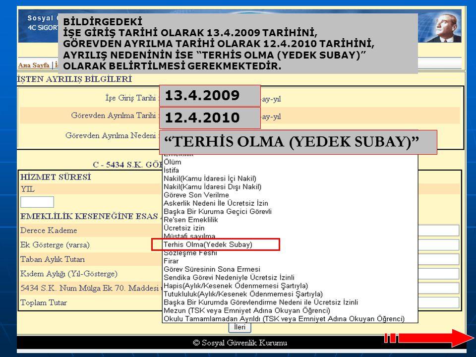 """61 BİLDİRGEDEKİ İŞE GİRİŞ TARİHİ OLARAK 13.4.2009 TARİHİNİ, GÖREVDEN AYRILMA TARİHİ OLARAK 12.4.2010 TARİHİNİ, AYRILIŞ NEDENİNİN İSE """"TERHİS OLMA (YED"""