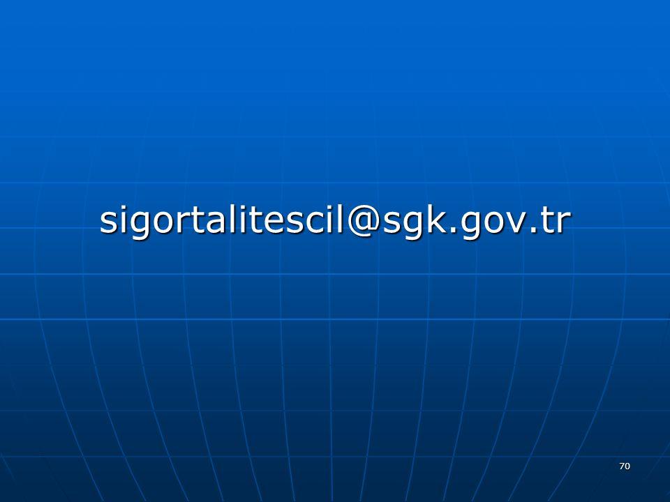 70 sigortalitescil@sgk.gov.tr