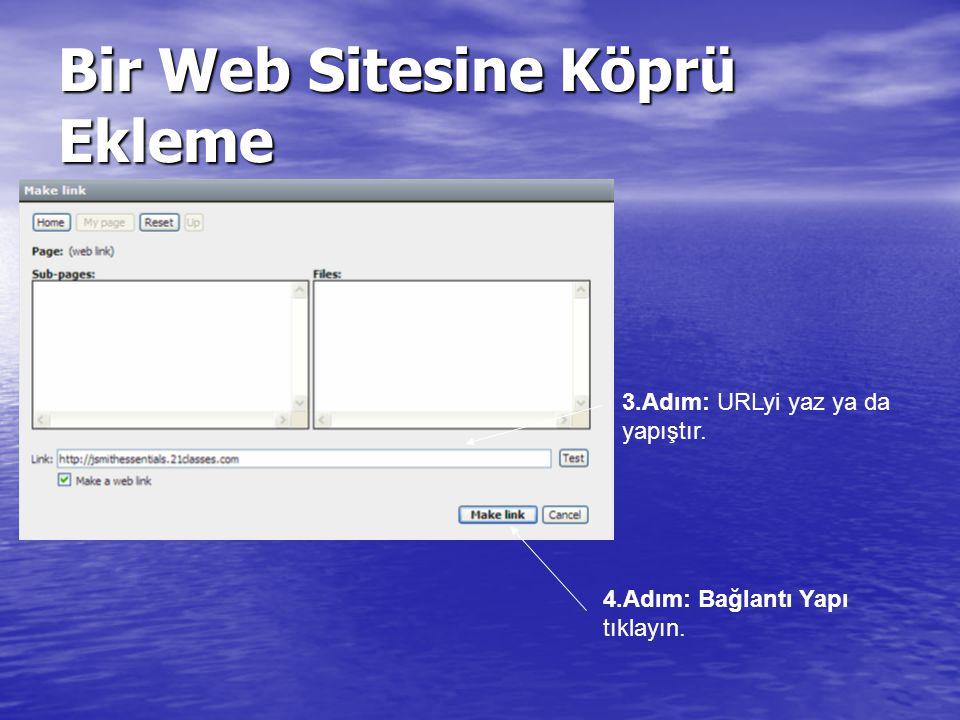 Bir Web Sitesine Köprü Ekleme 3.Adım: URLyi yaz ya da yapıştır. 4.Adım: Bağlantı Yapı tıklayın.