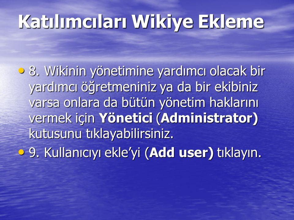 8. Wikinin yönetimine yardımcı olacak bir yardımcı öğretmeniniz ya da bir ekibiniz varsa onlara da bütün yönetim haklarını vermek için Yönetici (Admin
