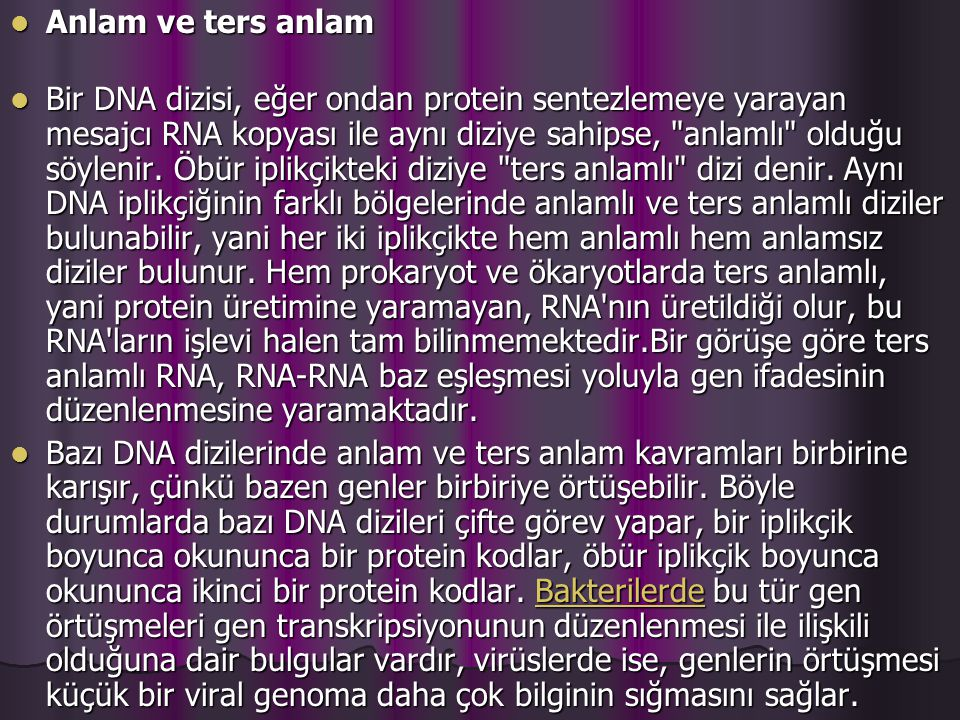 Anlam ve ters anlam Anlam ve ters anlam Bir DNA dizisi, eğer ondan protein sentezlemeye yarayan mesajcı RNA kopyası ile aynı diziye sahipse, anlamlı olduğu söylenir.