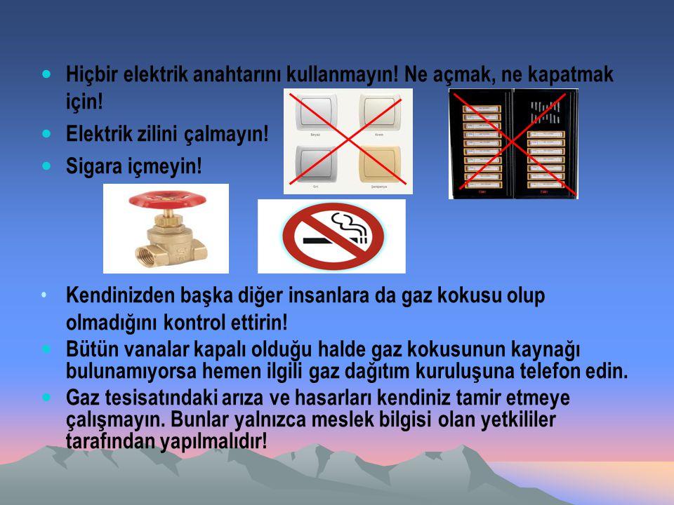 Hiçbir elektrik anahtarını kullanmayın! Ne açmak, ne kapatmak için! Elektrik zilini çalmayın! Sigara içmeyin! Kendinizden başka diğer insanlara da gaz
