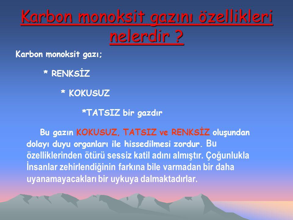 Karbon monoksit gazını özellikleri nelerdir ? Karbon monoksit gazı; * RENKSİZ * KOKUSUZ *TATSIZ bir gazdır Bu gazın KOKUSUZ, TATSIZ ve RENKSİZ oluşund