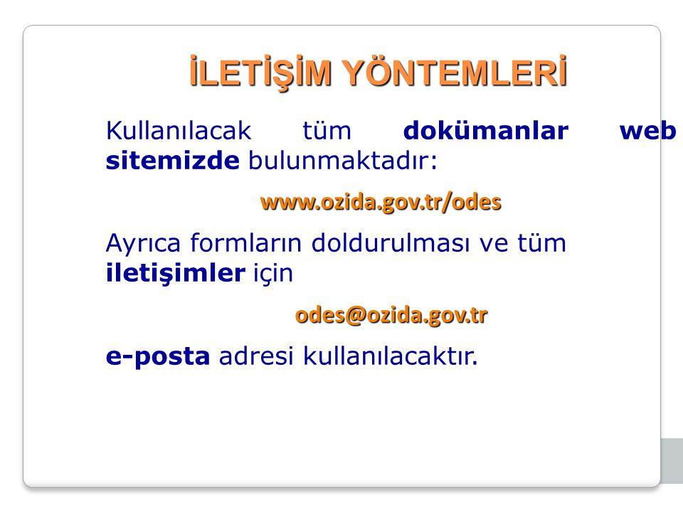 İLETİŞİM YÖNTEMLERİ Kullanılacak tüm dokümanlar web sitemizde bulunmaktadır:www.ozida.gov.tr/odes Ayrıca formların doldurulması ve tüm iletişimler içinodes@ozida.gov.tr e-posta adresi kullanılacaktır.