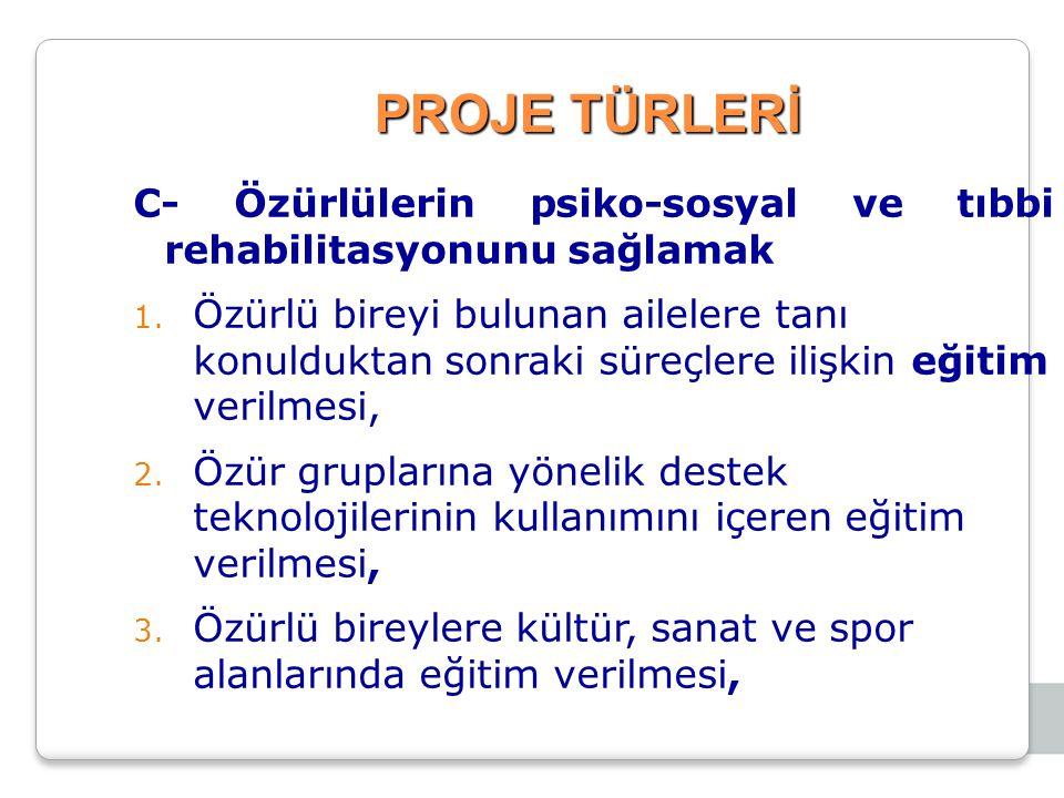 PROJE TÜRLERİ C- Özürlülerin psiko-sosyal ve tıbbi rehabilitasyonunu sağlamak 1.