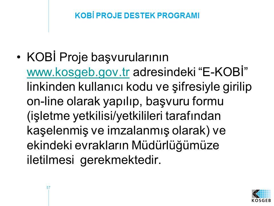 KOBİ PROJE DESTEK PROGRAMI KOBİ Proje başvurularının www.kosgeb.gov.tr adresindeki E-KOBİ linkinden kullanıcı kodu ve şifresiyle girilip on-line olarak yapılıp, başvuru formu (işletme yetkilisi/yetkilileri tarafından kaşelenmiş ve imzalanmış olarak) ve ekindeki evrakların Müdürlüğümüze iletilmesi gerekmektedir.