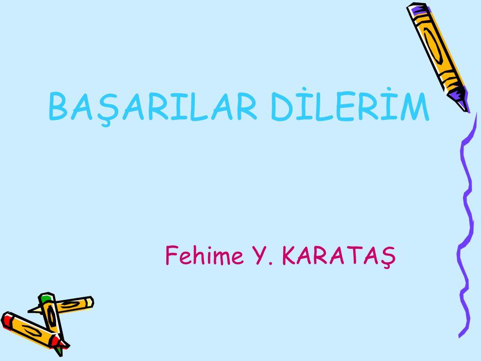 BAŞARILAR DİLERİM Fehime Y. KARATAŞ