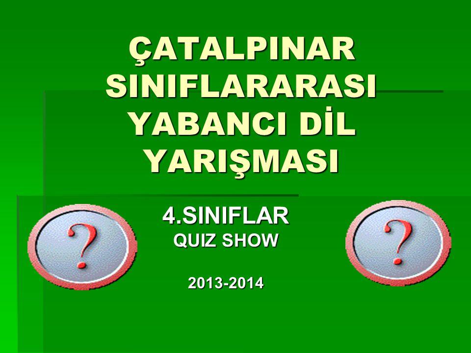 ÇATALPINAR SINIFLARARASI YABANCI DİL YARIŞMASI 4.SINIFLAR QUIZ SHOW 2013-2014