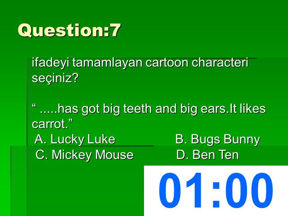 Question:7 ifadeyi tamamlayan cartoon characteri seçiniz.