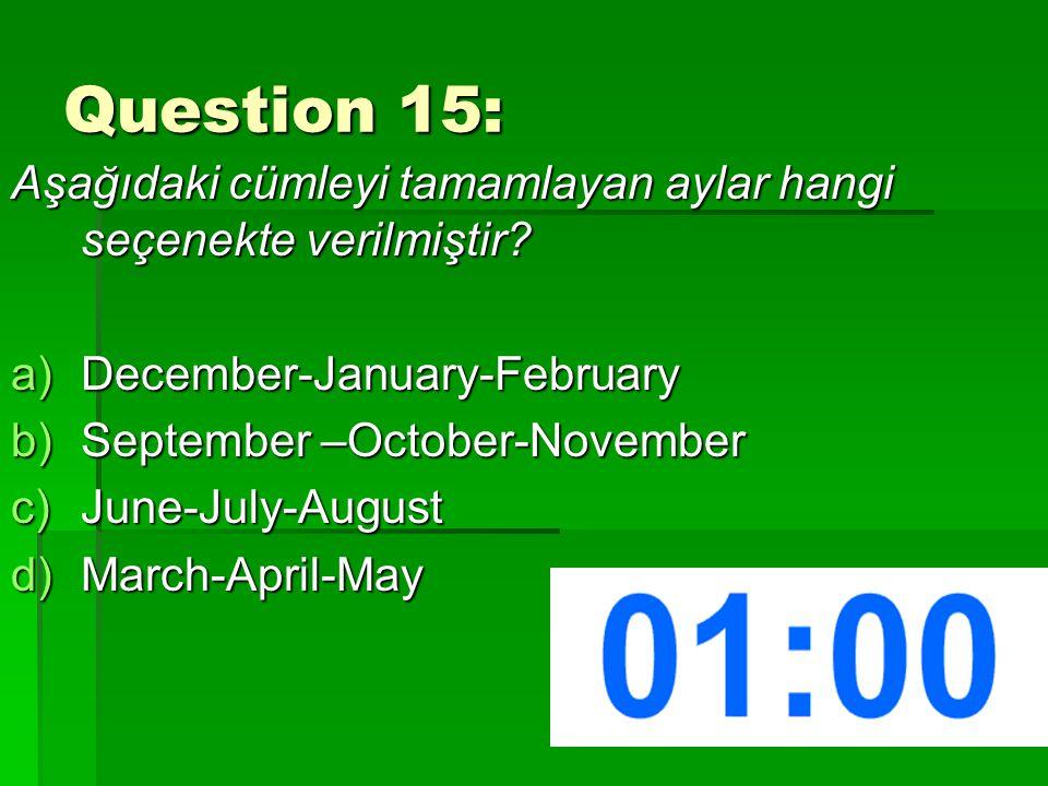 Question 15: Aşağıdaki cümleyi tamamlayan aylar hangi seçenekte verilmiştir.