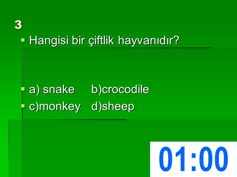 3  Hangisi bir çiftlik hayvanıdır  a) snakeb)crocodile  c)monkeyd)sheep