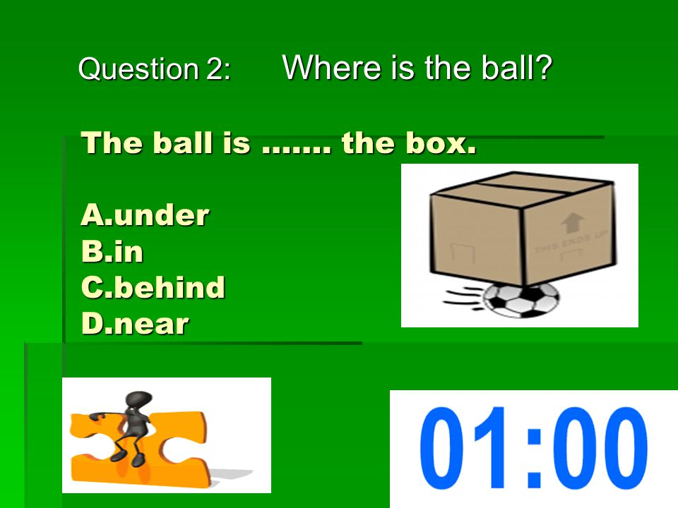 Question 2: Where is the ball. Question 2: Where is the ball.